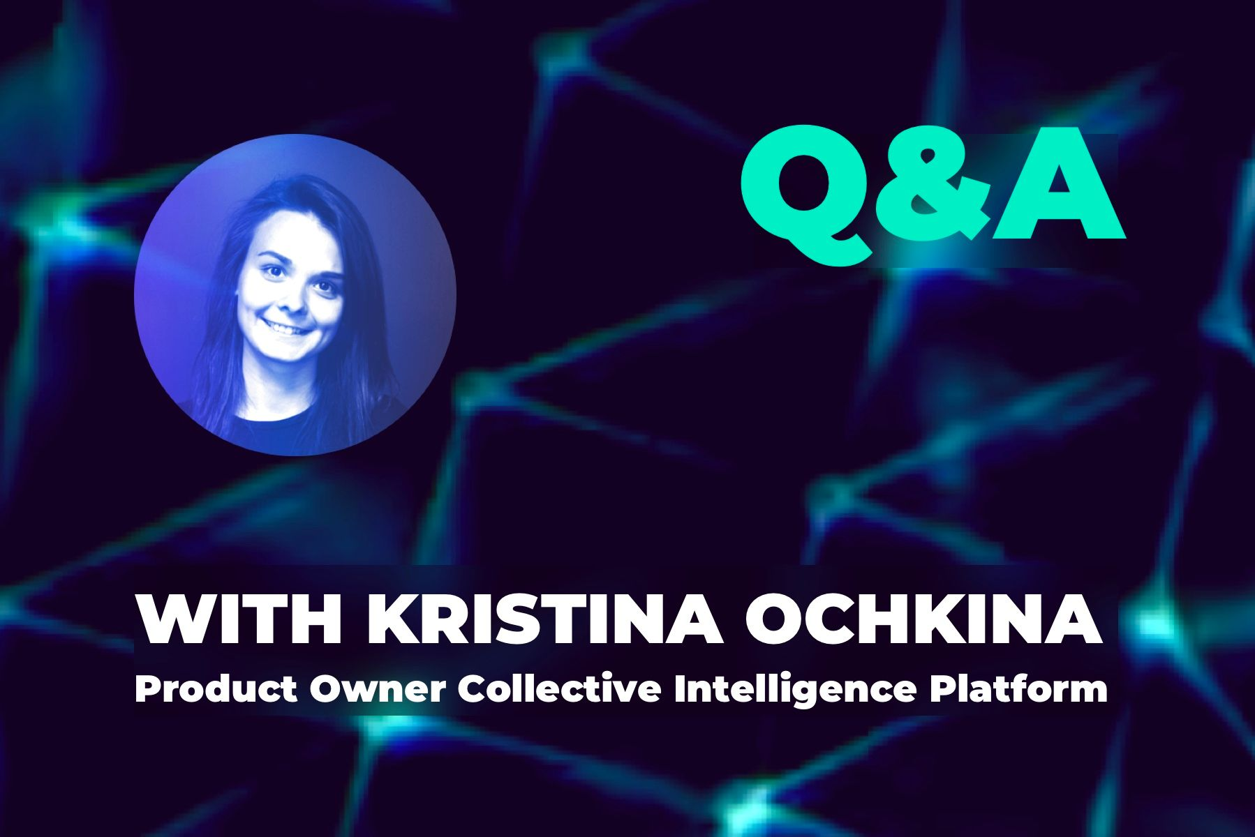 Q&A session with Kristina, Product Owner of Collective Intelligence Platform
