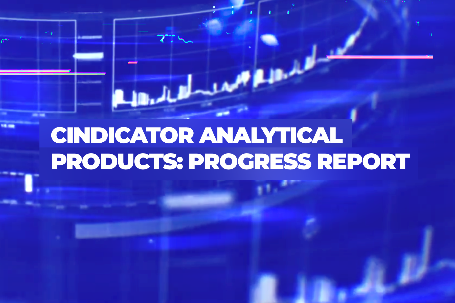 Cindicator analytical products: progress report and updated priorities