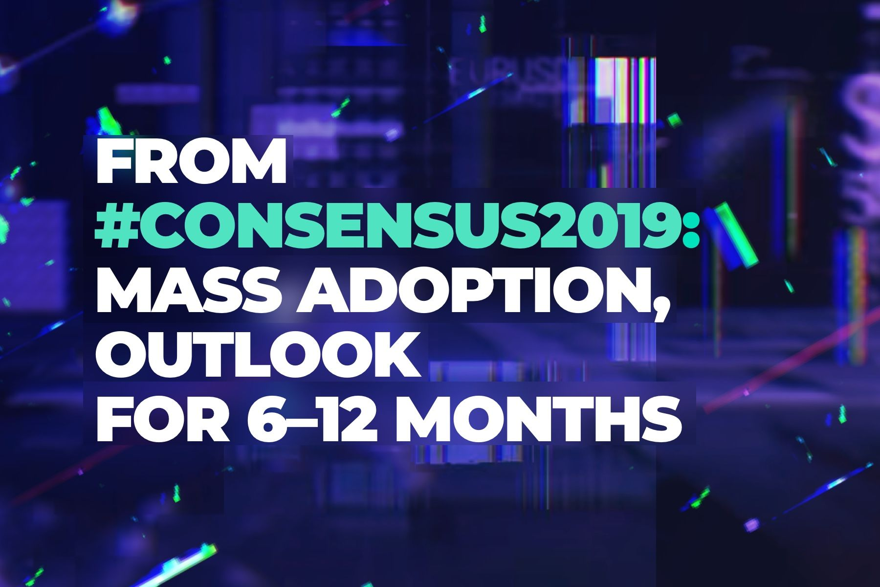 Mass adoption of blockchain; outlook for the next 6–12 months – views from Consensus 2019