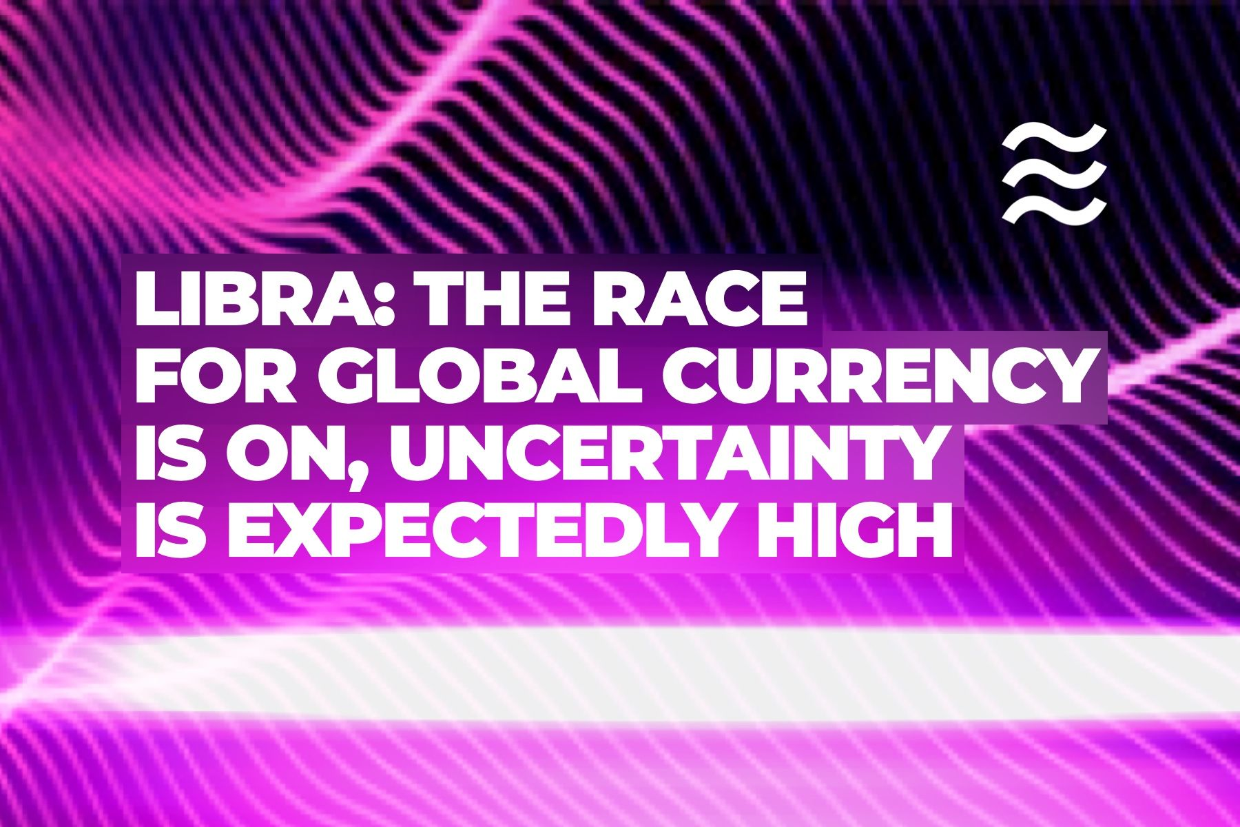 Report. Libra: the race for a global currency is on, uncertainty is high