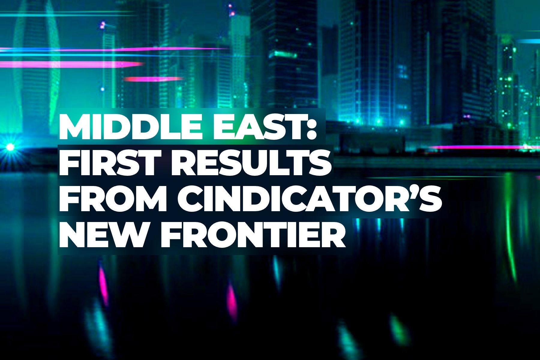 Cindicator in the Middle East: addressing $4 trillion in wealth ahead of the big announcement