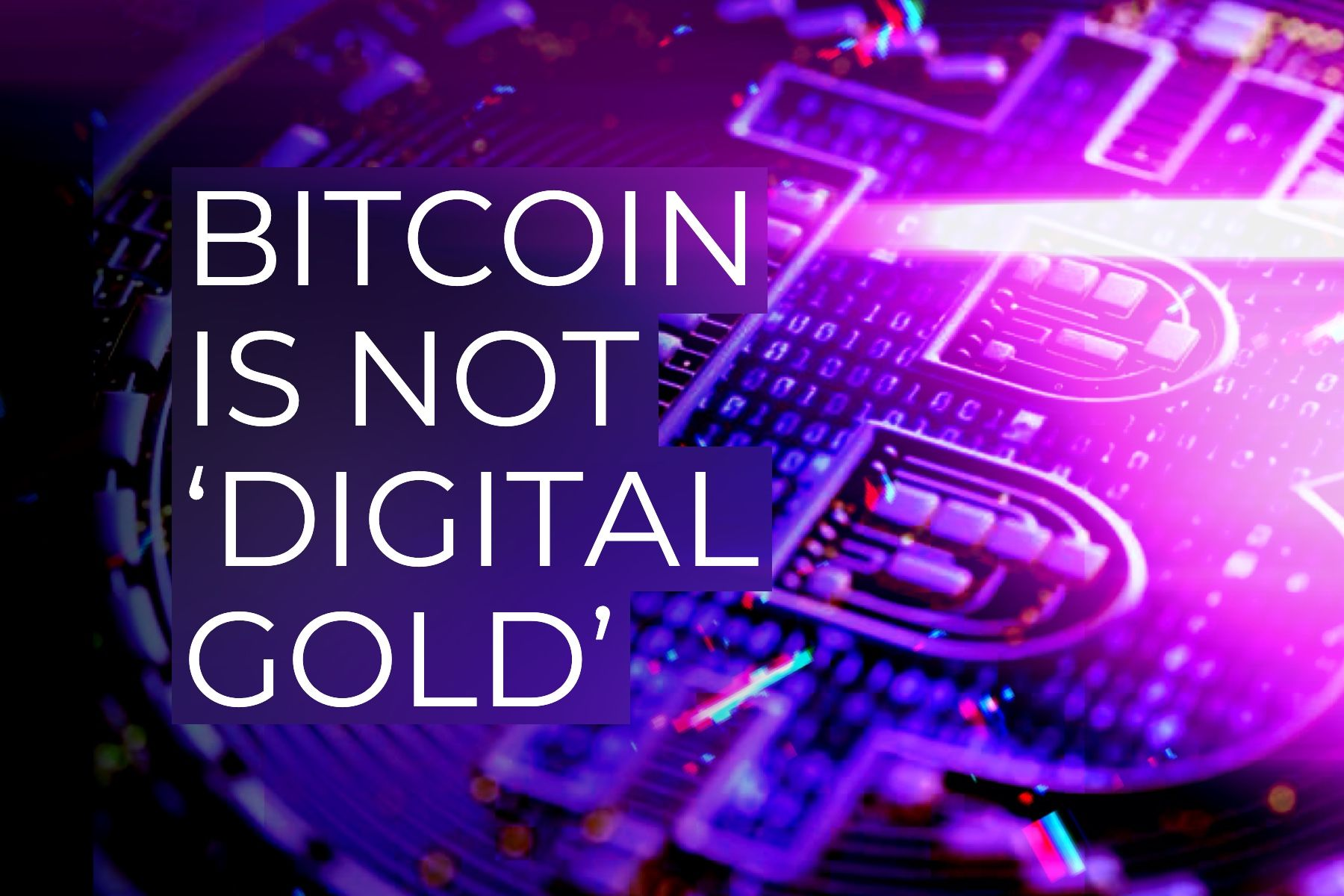 Bitcoin is not 'digital gold'. Here's why