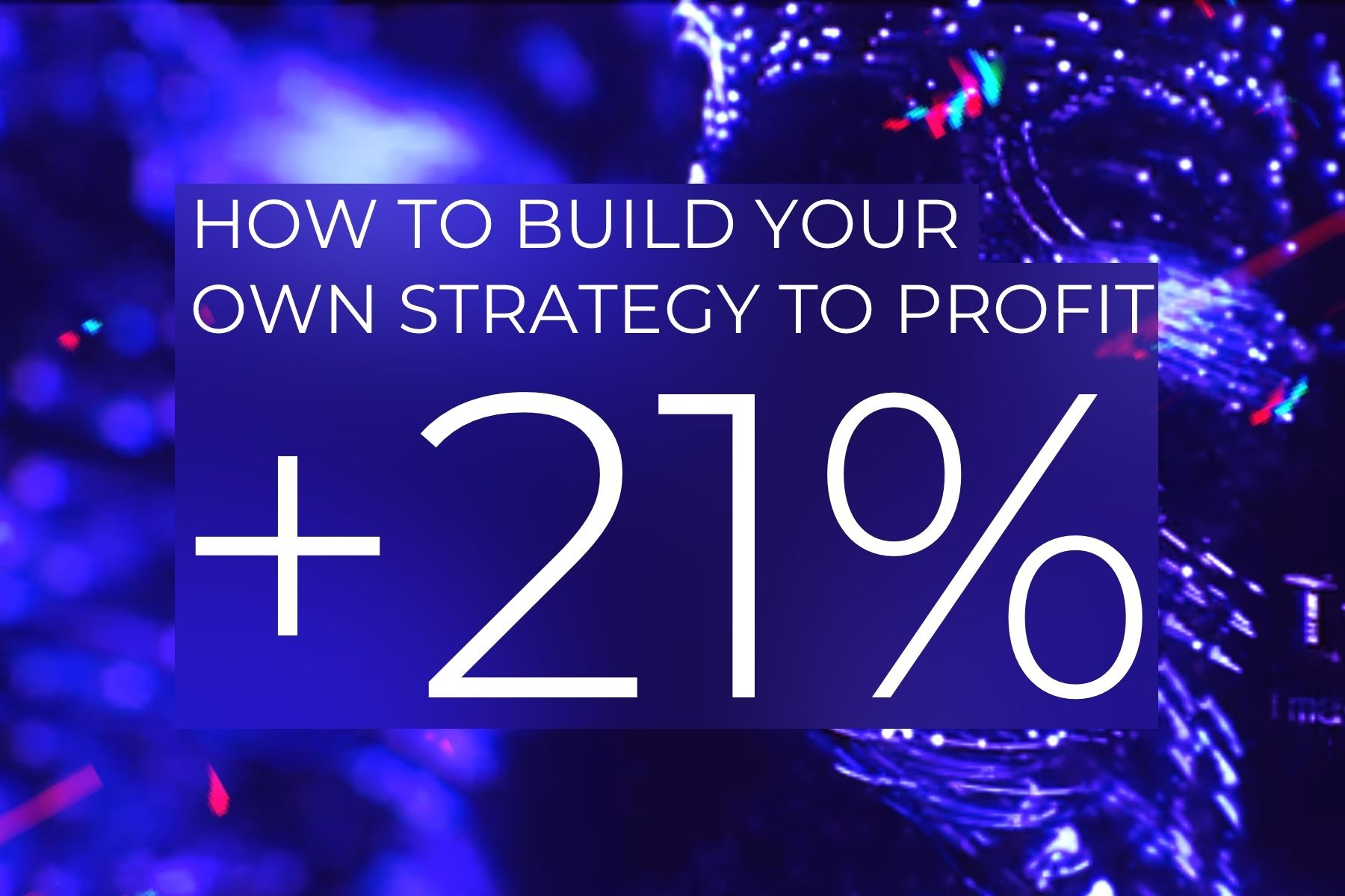 How to build your own strategy from scratch to profit +21% in just 2 months